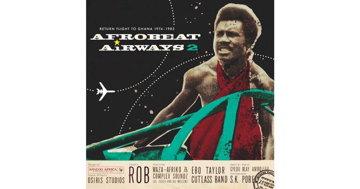 Afrobeat Airways 2 - Return Flight To Ghana 1974-1983