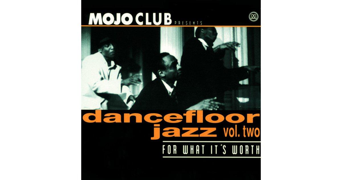 mojo club presents dancefloor jazz vol two for what it's